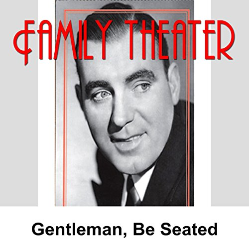 Family Theater: Gentlemen, Be Seated audiobook cover art