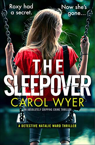 The Sleepover: An absolutely gripping crime thriller (Detective Natalie Ward Book 4) by [Carol Wyer]