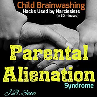 Parental Alienation Syndrome: Child Brainwashing Hacks Used by Narcissists, in 30 Minutes     Divorce Court, Book 15              Written by:                                                                                                                                 J.B. Snow                               Narrated by:                                                                                                                                 Gene Blake                      Length: 33 mins     Not rated yet     Overall 0.0