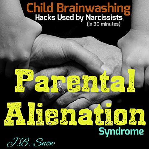 Parental Alienation Syndrome: Child Brainwashing Hacks Used by Narcissists, in 30 Minutes cover art