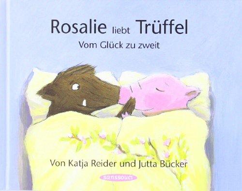 Rosalie liebt Trüffel - Trüffel liebt Rosalie: Vom Glück zu zweit