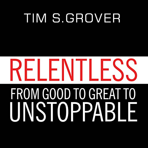 Relentless     From Good to Great to Unstoppable              By:                                                                                                                                 Tim S. Grover                               Narrated by:                                                                                                                                 Sean Pratt                      Length: 6 hrs and 48 mins     9,736 ratings     Overall 4.6
