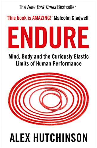 Endure: Mind, Body and the Curiously Elastic Limits of Human Performance (English Edition)