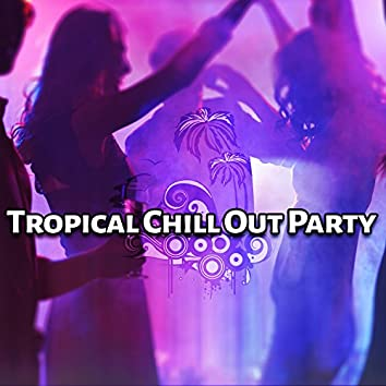 Tropical Chill Out Party