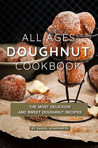 All Ages Doughnut Cookbook: The Most Delicious and Sweet Doughnut Recipes (English Edition)