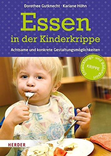 Essen in der Kinderkrippe. Achtsame und konkrete Gestaltungsmöglichkeiten