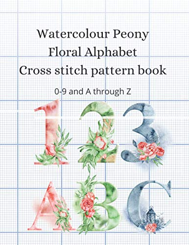 Watercolor Peony Floral Alphabet Cross Stitch Pattern Book: All designs include 3 different stitch counts. 16 count, 18 count, and 20 count.