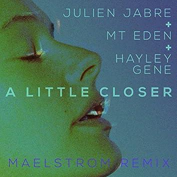A Little Closer (Maelstrom Remix)