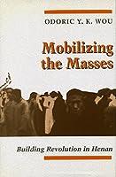Mobilizing the Masses: Building Revolution in Henan