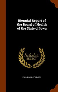 Biennial Report of the Board of Health of the State of Iowa