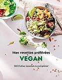 Recettes préférées Vegan: 100 fiches à compléter I Carnet I Note I Cuisine I Idée de cadeau I Vegan I Mode de vie I Régime I Idée de cadeau