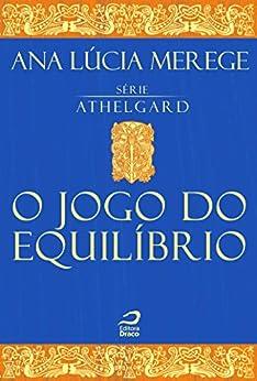 O jogo do equilíbrio (Athelgard) por [Ana Lúcia Merege]