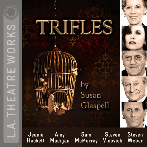 Trifles                   By:                                                                                                                                 Susan Glaspell                               Narrated by:                                                                                                                                 Jeanie Hackett,                                                                                        Amy Madigan,                                                                                        Sam McMurray,                   and others                 Length: 28 mins     38 ratings     Overall 4.5