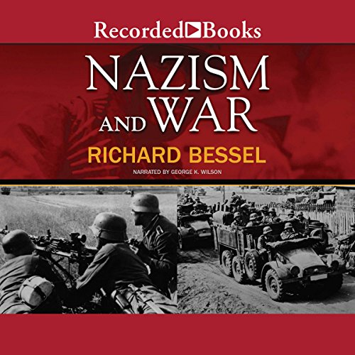 Nazism and War                   By:                                                                                                                                 Richard Bessel                               Narrated by:                                                                                                                                 George Wilson                      Length: 9 hrs and 23 mins     Not rated yet     Overall 0.0