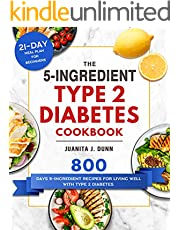 The 5-Ingredient Type 2 Diabetes Cookbook: 800 Days 5-Ingredient Recipes for Living Well with Type 2 Diabetes. (21-Day Meal Plan for Beginners)