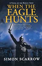 When the Eagle Hunts: A Novel of the Roman Army (Eagle Series Book 3)