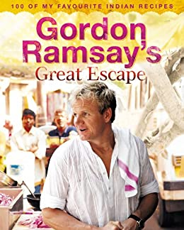 Gordon Ramsay's Great Escape: 100 of my favourite Indian recipes by [Gordon Ramsay]