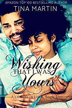Wishing That I Was Yours (A Lennox in Love Book 3) by [Tina Martin]