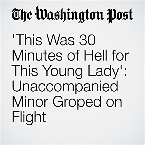 'This Was 30 Minutes of Hell for This Young Lady': Unaccompanied Minor Groped on Flight audiobook cover art