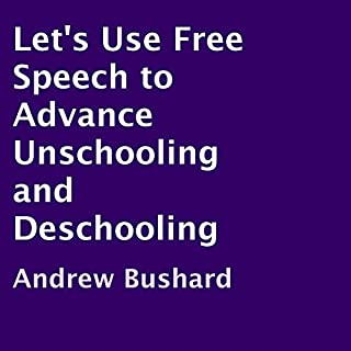 Let's Use Free Speech to Advance Unschooling and Deschooling audiobook cover art