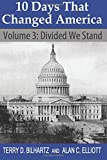 10 Days That Changed America, Volume 3: Divided We Stand: Volume 3: DIvided We Stand