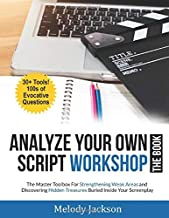 Analyze Your Own Script Workshop - THE BOOK: The Master Toolbox For Overcoming Weaknesses and Discovering Hidden Treasures Buried In Your Screenplay