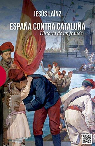 España contra Cataluña: Historia de un fraude (Ensayos nº 516 ...
