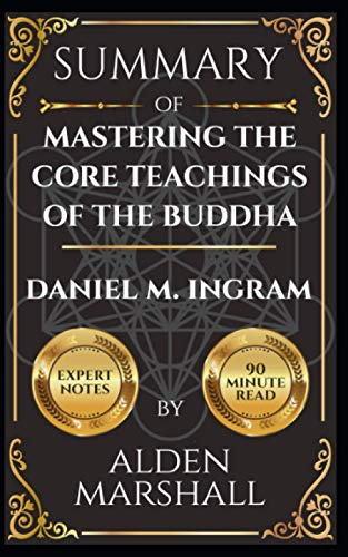 Summary of Mastering the Core Teachings of the Buddha by Daniel M. Ingram