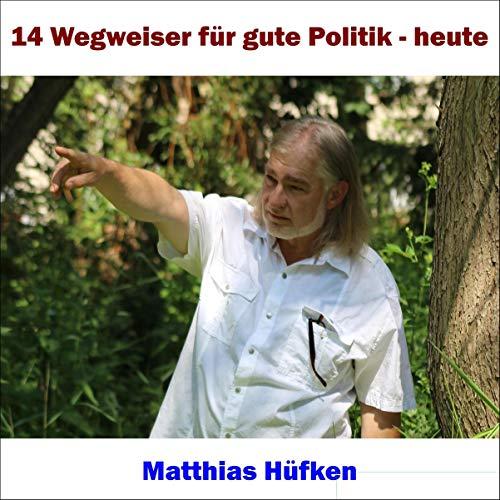 14 Wegweiser für gute Politik - heute                   Autor:                                                                                                                                 Matthias Hüfken                               Sprecher:                                                                                                                                 Matthias Hüfken                      Spieldauer: 30 Min.     Noch nicht bewertet     Gesamt 0,0