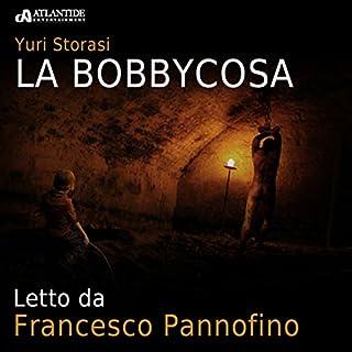 La Bobbycosa                   Di:                                                                                                                                 Yuri Storasi                               Letto da:                                                                                                                                 Francesco Pannofino                      Durata:  1 ora e 24 min     120 recensioni     Totali 4,3