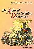 Der Aufstand der badischen Demokraten. Geschichten aus der Revolution 1848/49 - Klaus Gassner