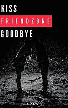 Kiss Friendzone Goodbye by [Eyden I., Islam Reddioui]