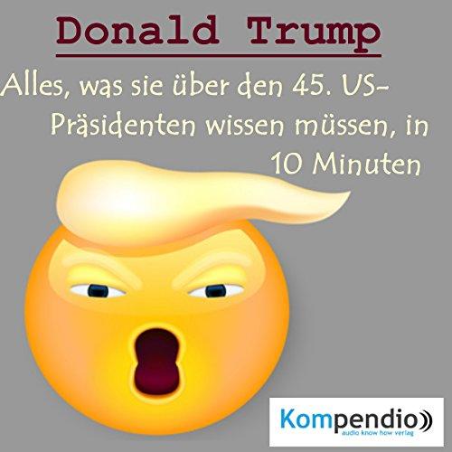 Donald Trump: Alles, was sie über den 45. US-Präsidenten wissen müssen, in 10 Minuten (Biografie kompakt) Titelbild
