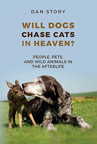 Will Dogs Chase Cats in Heaven?: People, Pets, and Wild Animals in the Afterlife