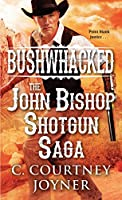 Bushwhacked: The John Bishop Shotgun Saga (A Shotgun Western)