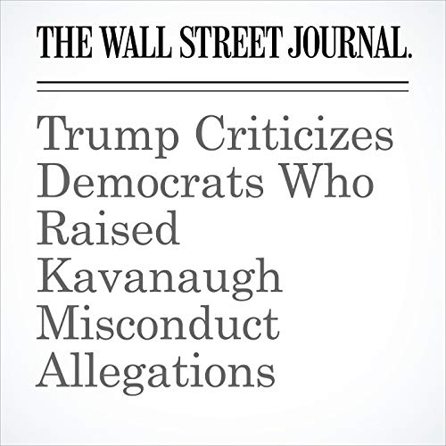 Trump Criticizes Democrats Who Raised Kavanaugh Misconduct Allegations copertina