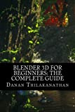 Blender 3D For Beginners: The Complete Guide: The Complete Beginner's Guide to Getting Started...