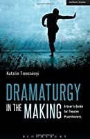 Dramaturgy in the Making: A User's Guide for Theatre Practitioners (Performance Books) by Katalin Trencsenyi(2015-04-23)