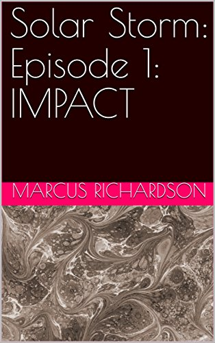 Book: Solar Storm - Episode 1 - IMPACT by Marcus Richardson
