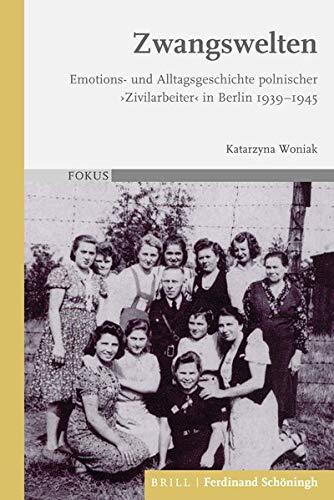 Zwangswelten: Emotions- und Alltagsgeschichte polnischer 'Zivilarbeiter' in Berlin 1939-1945 (FOKUS)