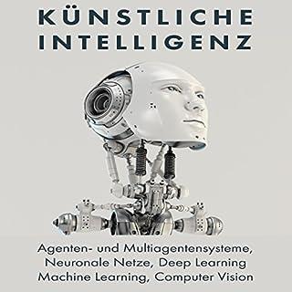 Künstliche Intelligenz     Agenten- und Multiagentensysteme, Neuronale Netze, Deep Learning, Machine Learning, Computer Vision              Autor:                                                                                                                                 Axel Mammitzsch                               Sprecher:                                                                                                                                 Axel Mammitzsch                      Spieldauer: 58 Min.     26 Bewertungen     Gesamt 2,3