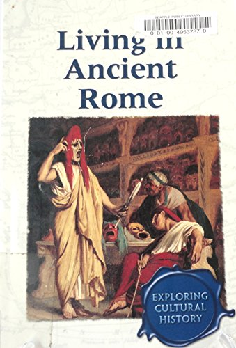 Living in Ancient Rome (Exploring Cultural History)