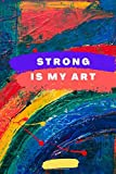Strong Is My Art