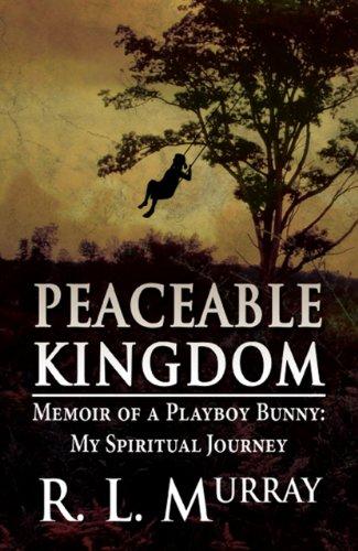 Peaceable Kingdom: Memoir of a Playboy Bunny: My Spiritual Jou