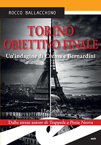 Torino. Obiettivo finale: Un'indagine di Crema e Bernardini