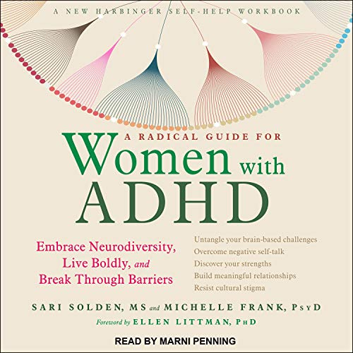 A Radical Guide for Women with ADHD Audiobook By Sari Solden MS, Michelle Frank PsyD, Ellen Littman PhD - foreword cover art