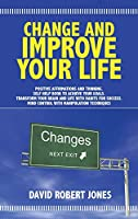 Change and Improve Your Life: Positive Affirmations and Thinking . Self Help Book to Achieve Your Goals . Transform Your Brain and Life with Habits for Success . Mind Control with Manipulation Techniques