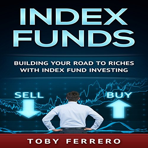Index Funds: Building Your Road to Riches with Index Fund Investing audiobook cover art