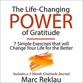 The Life-Changing Power of Gratitude: 7 Simple Exercises That will Change Your Life for the Better - Includes a 3 Month Gratitude Journal     Change Your Habits, Change Your Life, Book 6              Written by:                                                                                                                                 Marc Reklau                               Narrated by:                                                                                                                                 Greg Douras                      Length: 1 hr and 30 mins     Not rated yet     Overall 0.0