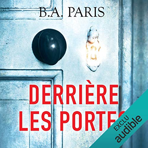 Derrière les portes                   By:                                                                                                                                 B. A. Paris                               Narrated by:                                                                                                                                 Maud Rudigoz                      Length: 7 hrs and 48 mins     Not rated yet     Overall 0.0